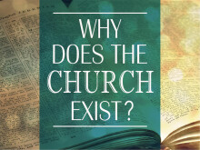 Why  Does the Church Exist? Pt. 2